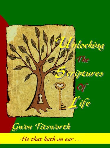 Unlocking The Scriptures Of Life  by  Gwen Titsworth