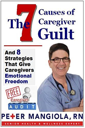 The 7 Causes of Caregiver Guilt Peter Mangiola