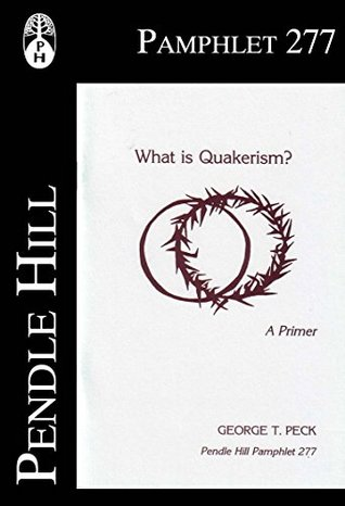 What is Quakerism?: A Primer (Pendle Hill Pamphlet Book 277) George T. Peck