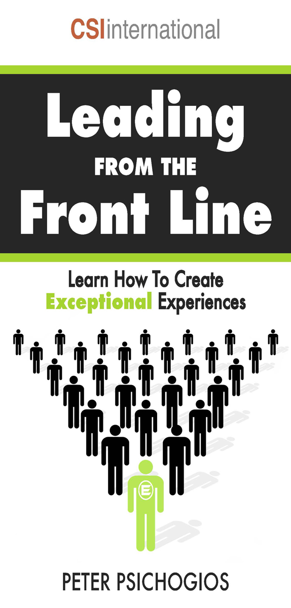 Leading From The Front Line: Learn How To Create Exceptional Experiences Peter Psichogios