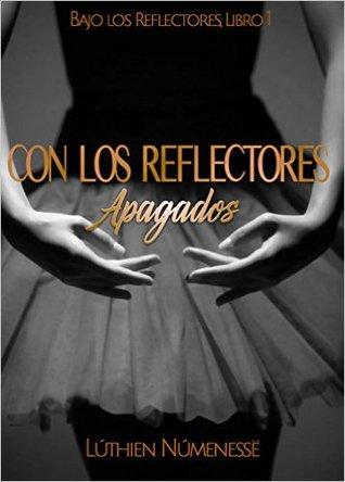 Con los Reflectores Apagados (Bajo los Reflectores #1) Lúthien Númenessë