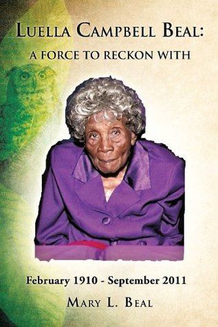 Luella Campbell Beal: A Force To Reckon With  by  Mary L. Beal