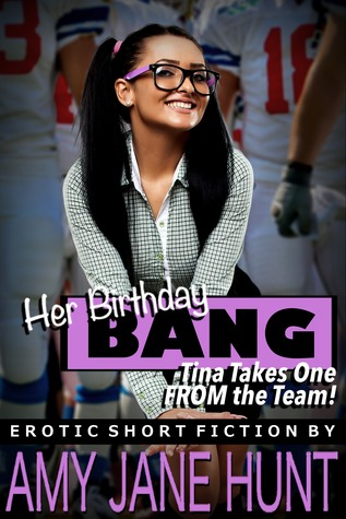 Her Birthday Bang: Tina Takes One from the Team!  by  Amy Jane Hunt