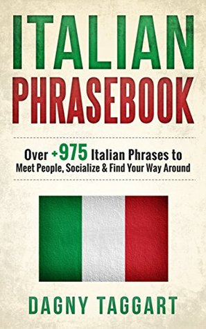Italian: Phrasebook! - Over +975 Italian Phrases to Meet People, Socialize & Find Your Way Around - All While Speaking Perfect Italian!  by  Dagny Taggart