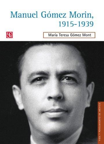 Manuel Gómez Morin, 1915-1939. La raíz simiente de un proyecto nacional  by  Maria Teresa Gomez Mont