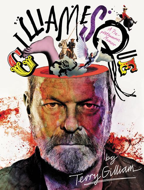 Gilliamesque: A Pre-posthumous Memoir  by  Terry Gilliam