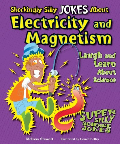 Shockingly Silly Jokes About Electricity and Magnetism: Laugh and Learn About Science Melissa Stewart