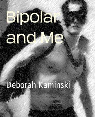 Bipolar and Me  by  Deborah  Kaminski