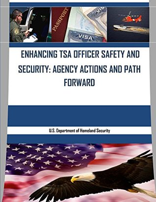 Enhancing TSA Officer Safety and Security: Agency Action and Path Forward  by  U.S. Department of Homeland Security