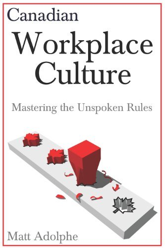 Canadian Workplace Culture: Mastering the Unspoken Rules Matt Adolphe