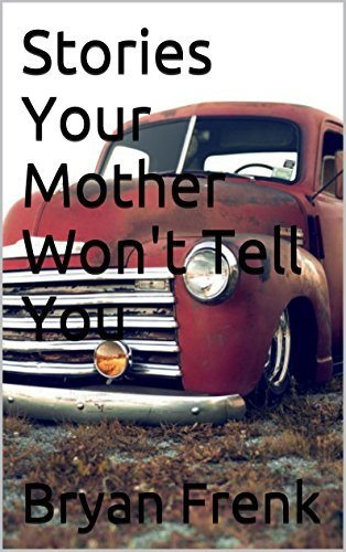Stories Your Mother Wont Tell You  by  Bryan Frenk