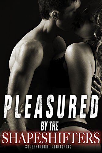 Pleasured the Shapeshifters by A.J. Lewis