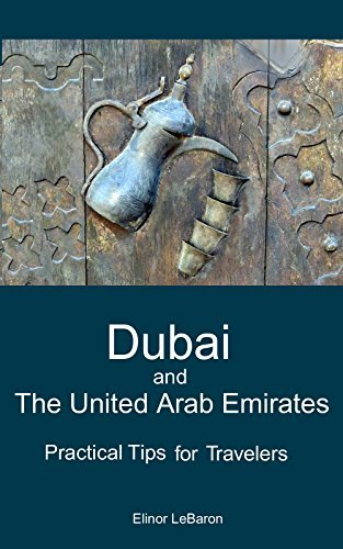 Dubai and the United Arab Emirates: Practical Tips for Travelers  by  Elinor LeBaron