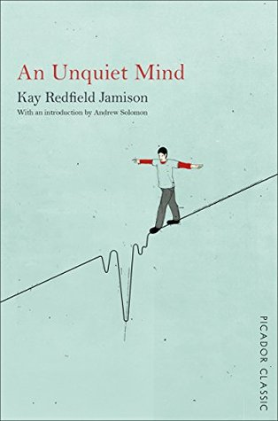 An Unquiet Mind: Picador Classic  by  Kay Redfield Jamison