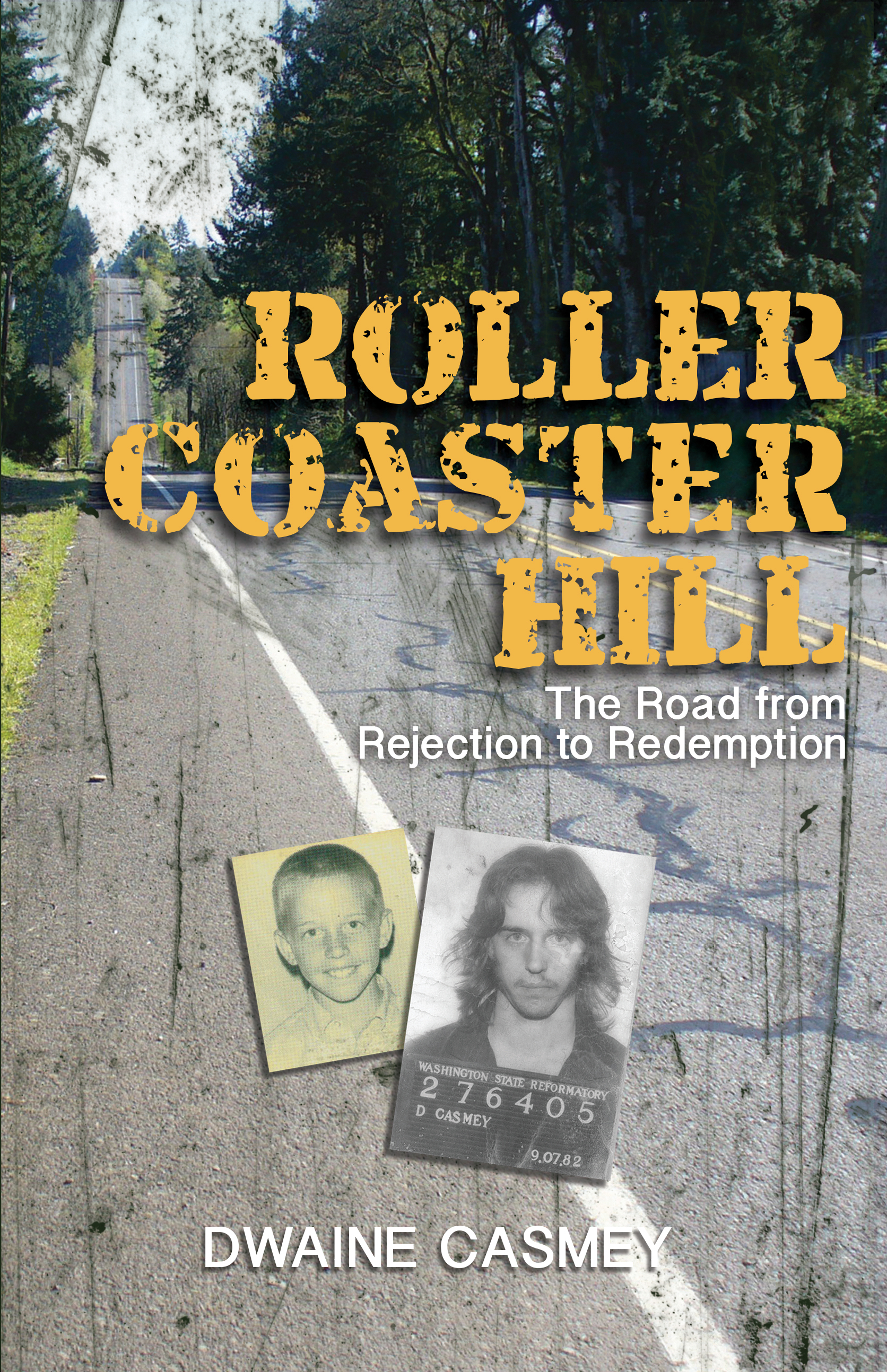 Roller Coaster Hill: The Road from Rejection to Redemption  by  Dwaine Casmey
