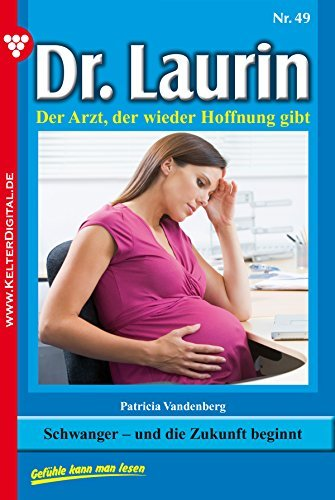 Dr. Laurin 49 - Arztroman: Schwanger - und die Zukunft beginnt  by  Patricia Vandenberg