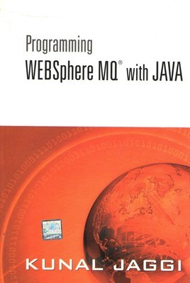 Programming WEBSphere MQ with JAVA  by  Kunal Jaggi