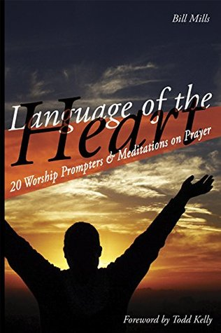 Language of the Heart: 20 Worship Prompters & Meditations on Prayer (Connecting with God Series)  by  Bill Mills
