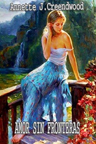 AMOR SIN FRONTERAS  by  Annette J.Creendwood