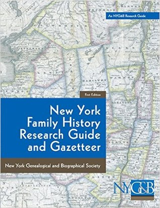 New York Family History Research Guide and Gazetteer New York Genealogical and Biographical Society