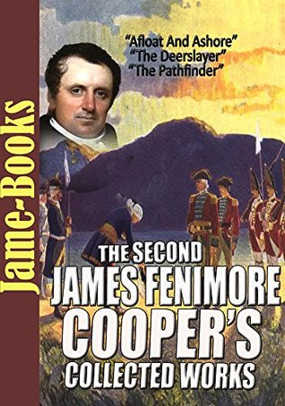 The Second James Fenimore Coopers Collected Works: The Pathfinder, The Deerslayer, Afloat And Ashore, and More ( 10 Works )  by  James Fenimore Cooper
