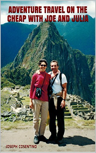 Adventure Travel on the Cheap with Joe and Julia  by  Joseph Cosentino