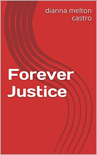 Forever Justice  by  dianna melton castro