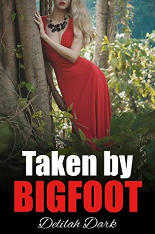 Taken  by  Bigfoot: Seeded by the Beast by Delilah Dark