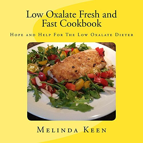 Low Oxalate Fresh and Fast Cookbook: Hope and Help for the Low Oxalate Dieter  by  Melinda Keen