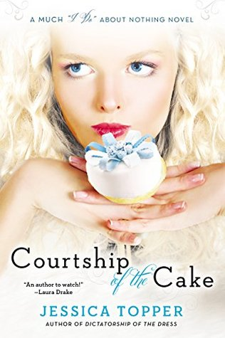 Courtship of the Cake (Much I Do About Nothing Book 2) Jessica Topper