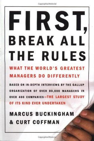 A Summary First Break All the Rules  by  Marcus Buckingham