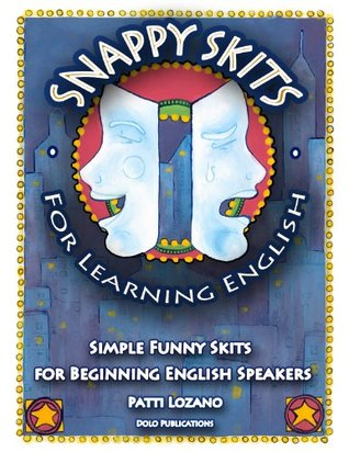 Snappy Skits for Learning English: Simple Funny Skits for Beginning English Speakers  by  Patti Lozano