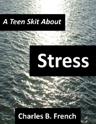 A Teen Skit About: Stress CB French