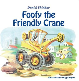 Childrens Books: Foofy the Friendly Crane: Adventure & Education series for ages 2-6 Daniel Shinhar