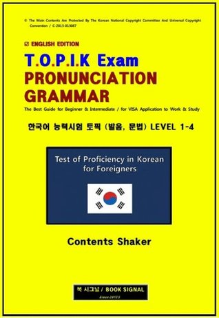 TOPIK EXAM PRONUNCIATION, GRAMMAR: English Edition for (Beginner & Intermediate / VISA Application to Work & Study) (TOPIK EXAM (Test Of Proficiency In Korean Language) Book 1)  by  Tom Dong-Sup Oh