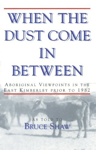When the dust come in between: Aboriginal viewpoints in the East Kimberley prior to 1982 Bruce Shaw