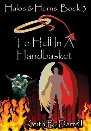 To Hell In A Handbasket (Halos & Horns Book 3) Keith B. Darrell