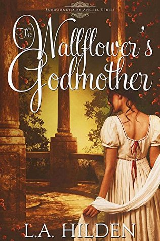 The Wallflowers Godmother (Surrounded  by  Angels, #1) by L.A. Hilden