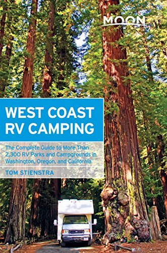 Moon West Coast RV Camping: The Complete Guide to More Than 2,300 RV Parks and Campgrounds in Washington, Oregon, and California  by  Tom Stienstra