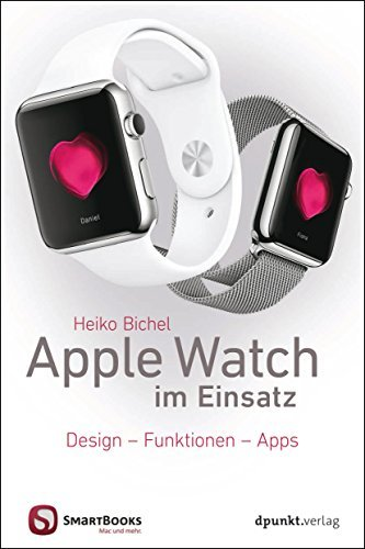 Apple Watch im Einsatz: Design - Funktionen - Apps (SmartBooks) Heiko Bichel