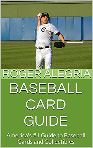 Baseball Card Guide: Americas #1 Guide to Baseball Cards and Collectibles Roger Alegria