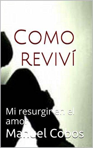 Como reviví: Mi resurgir en el amor  by  Manuel Cobos