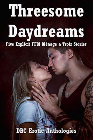Threesome Daydreams: Five Explicit FFM Ménage a Trois Stories Carolyne Cox