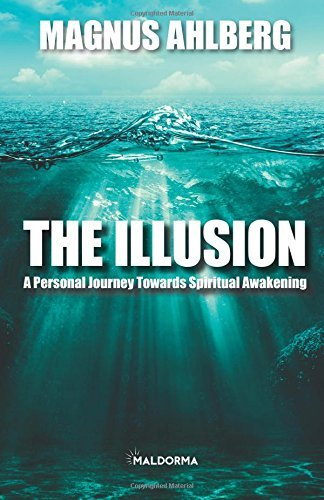 The Illusion: A Personal Journey Towards Spiritual Awakening  by  Magnus Ahlberg