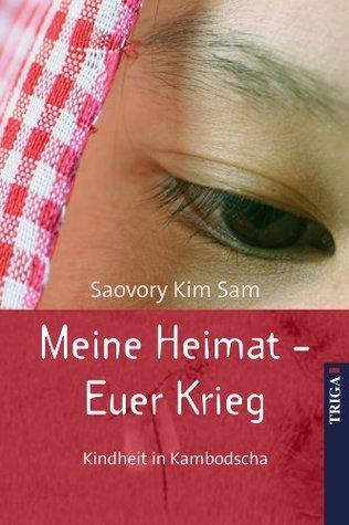 Meine Heimat - Euer Krieg: Kindheit in Kambodscha  by  Saovory Kim Sam