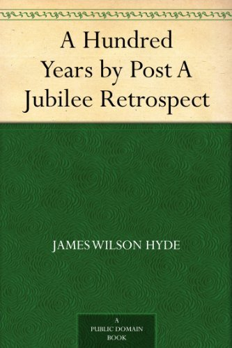 A Hundred Years Post A Jubilee Retrospect by James Wilson Hyde