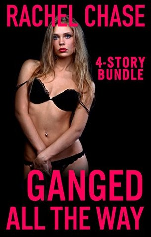 Ganged All the Way (4-Story Bundle): Taboo Alpha Males Group Encounter  by  Rachel Chase