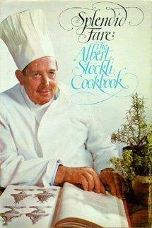 Splendid Fare: The Albert Stockli Cookbook Albert Stockli