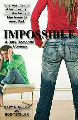 Impossible: A Dark Romantic Comedy  by  Gary H. Miller