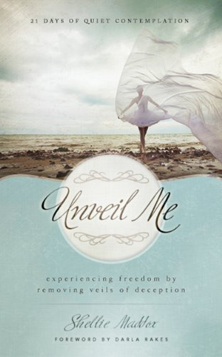Unveil Me: 21-Days of Quiet Contemplation  by  Shellie Maddox